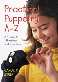 Practical Puppetry A-Z: A Guide for Librarians and Teachers 1905 г Мягкая обложка, 279 стр ISBN 0786415169 инфо 13764d.